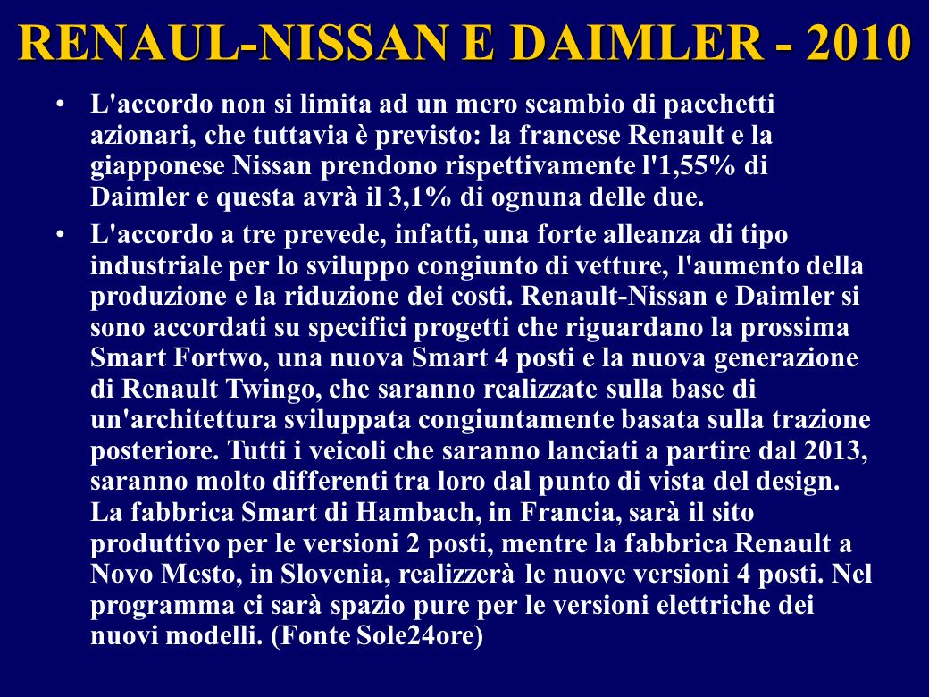 RENAUL-NISSAN E DAIMLER - 2010 L'accordo non si limita ad un mero scambio di pacchetti azionari, che tuttavia è previsto: la francese Renault e la gia