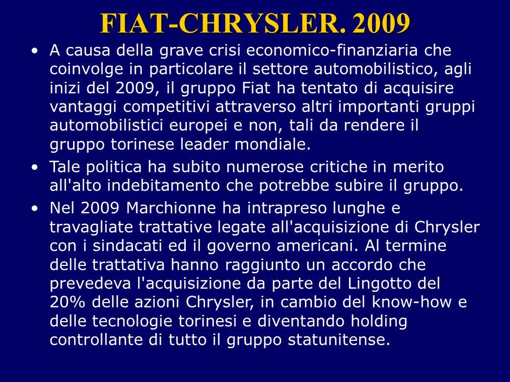 FIAT-CHRYSLER. 2009 A causa della grave crisi economico-finanziaria che coinvolge in particolare il settore automobilistico, agli inizi del 2009, il g