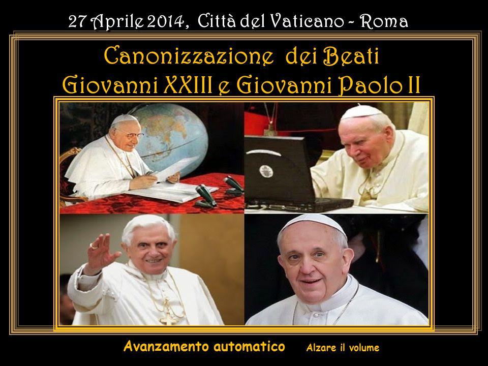 Domenica 27 Aprile, Roma CANONIZZAZIONE DEI BEATI GIOVANNI XXIII E GIOVANNI PAOLO II Domenica 27 Aprile, Roma CANONIZZAZIONE DEI BEATI GIOVANNI XXIII E GIOVANNI PAOLO II