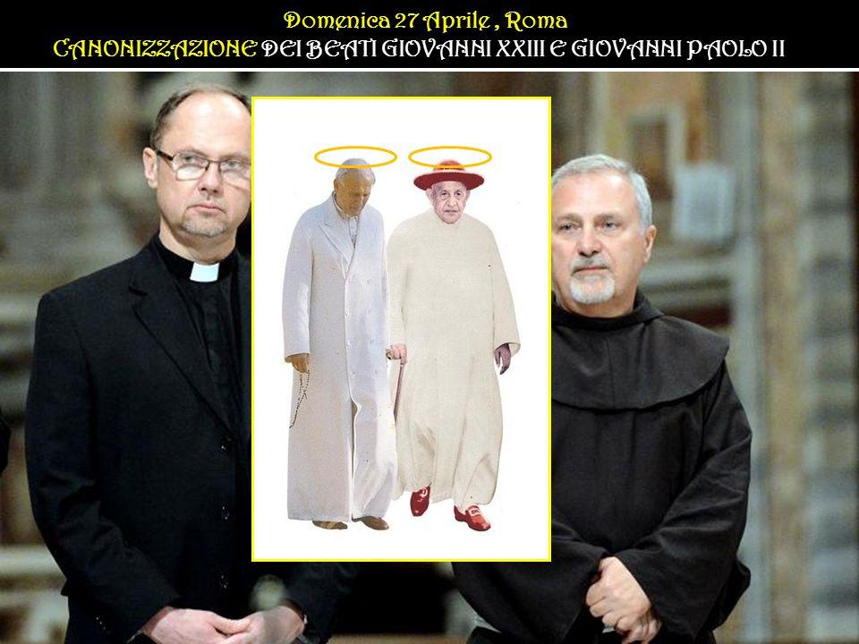 Domenica 27 Aprile, Roma CANONIZZAZIONE DEI BEATI GIOVANNI XXIII E GIOVANNI PAOLO II Domenica 27 Aprile, Roma CANONIZZAZIONE DEI BEATI GIOVANNI XXIII