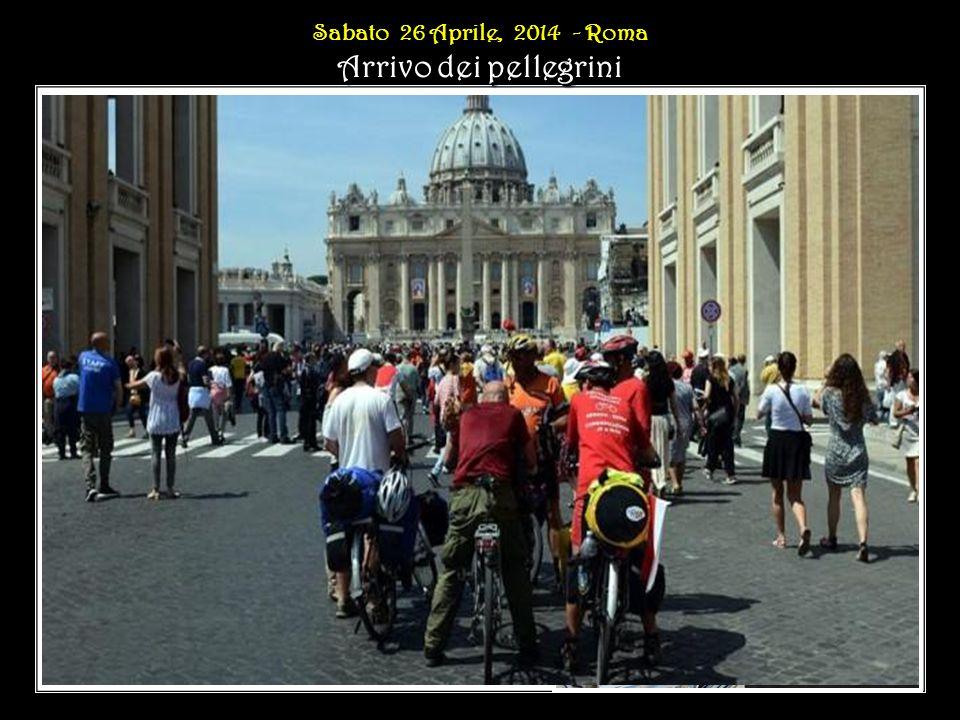Sabato 26 Aprile, 2014 - Roma Arrivo dei pellegrini Sabato 26 Aprile, 2014 - Roma Arrivo dei pellegrini