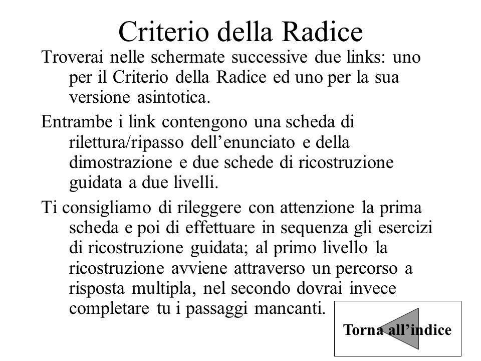 Criterio della Radice Troverai nelle schermate successive due links: uno per il Criterio della Radice ed uno per la sua versione asintotica.