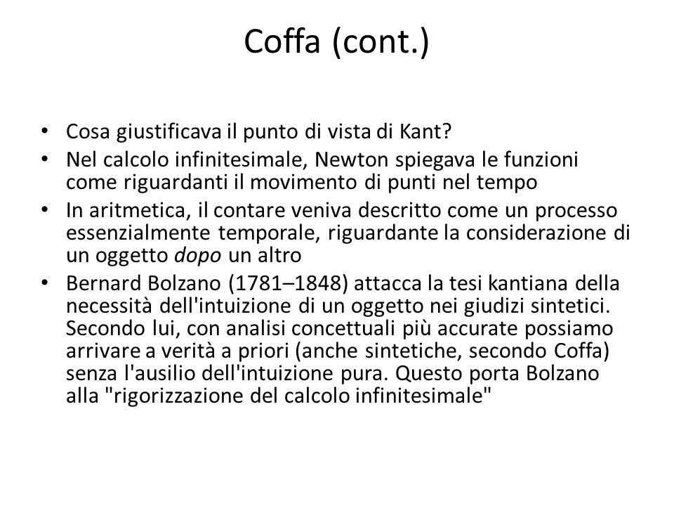 Coffa (cont.) Cosa giustificava il punto di vista di Kant? Nel calcolo infinitesimale, Newton spiegava le funzioni come riguardanti il movimento di pu