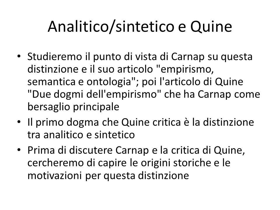 Analitico/sintetico e Quine Studieremo il punto di vista di Carnap su questa distinzione e il suo articolo