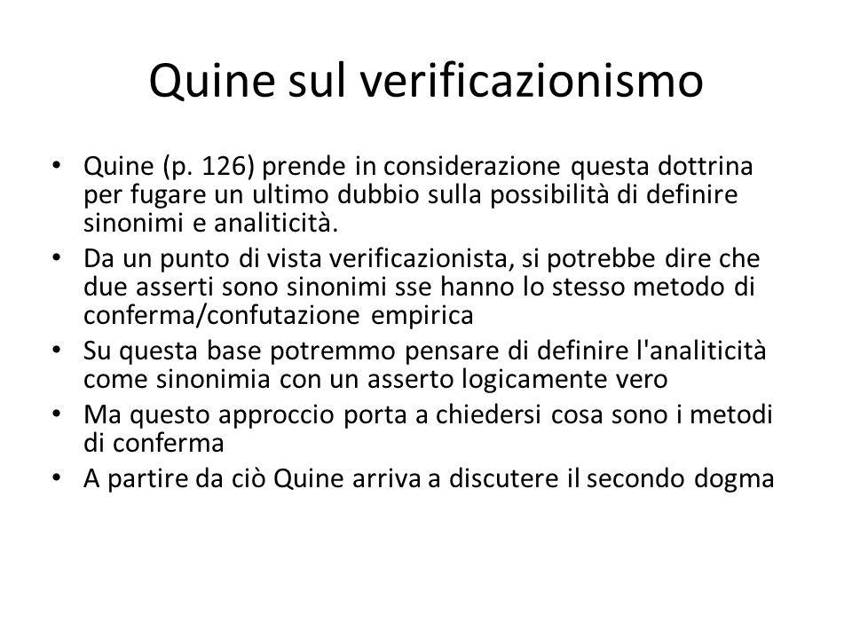 Quine sul verificazionismo Quine (p. 126) prende in considerazione questa dottrina per fugare un ultimo dubbio sulla possibilità di definire sinonimi