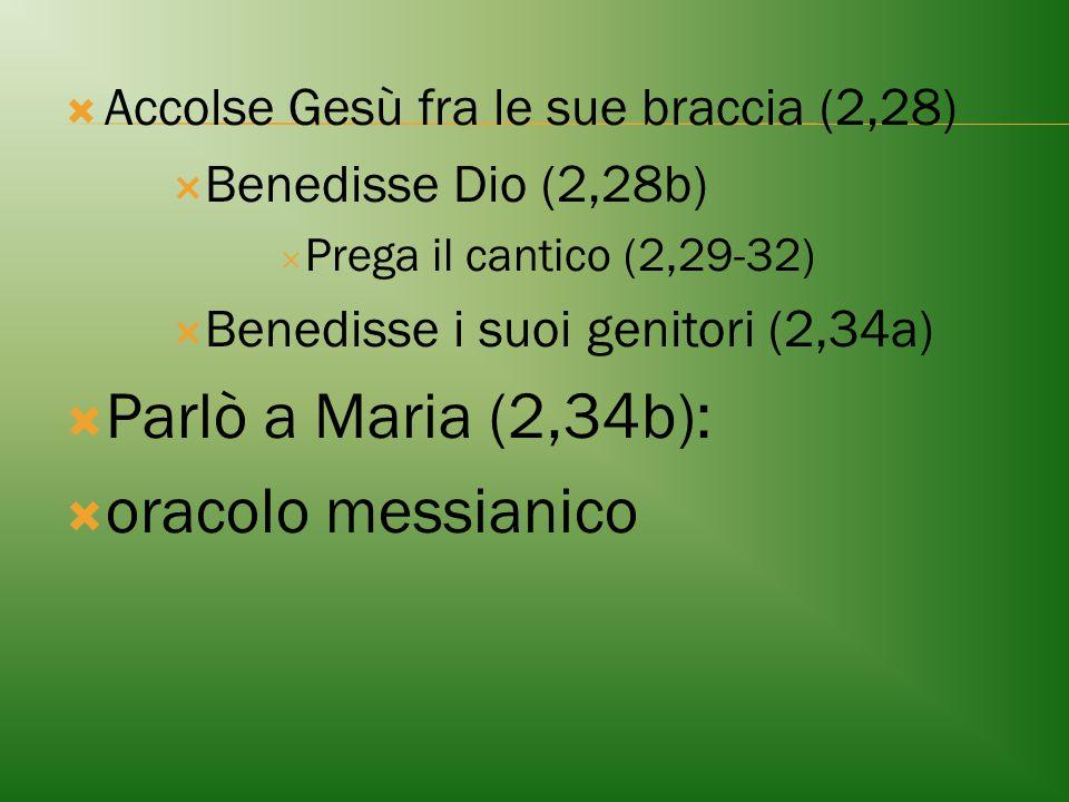  Accolse Gesù fra le sue braccia (2,28)  Benedisse Dio (2,28b)  Prega il cantico (2,29-32)  Benedisse i suoi genitori (2,34a)  Parlò a Maria (2,3
