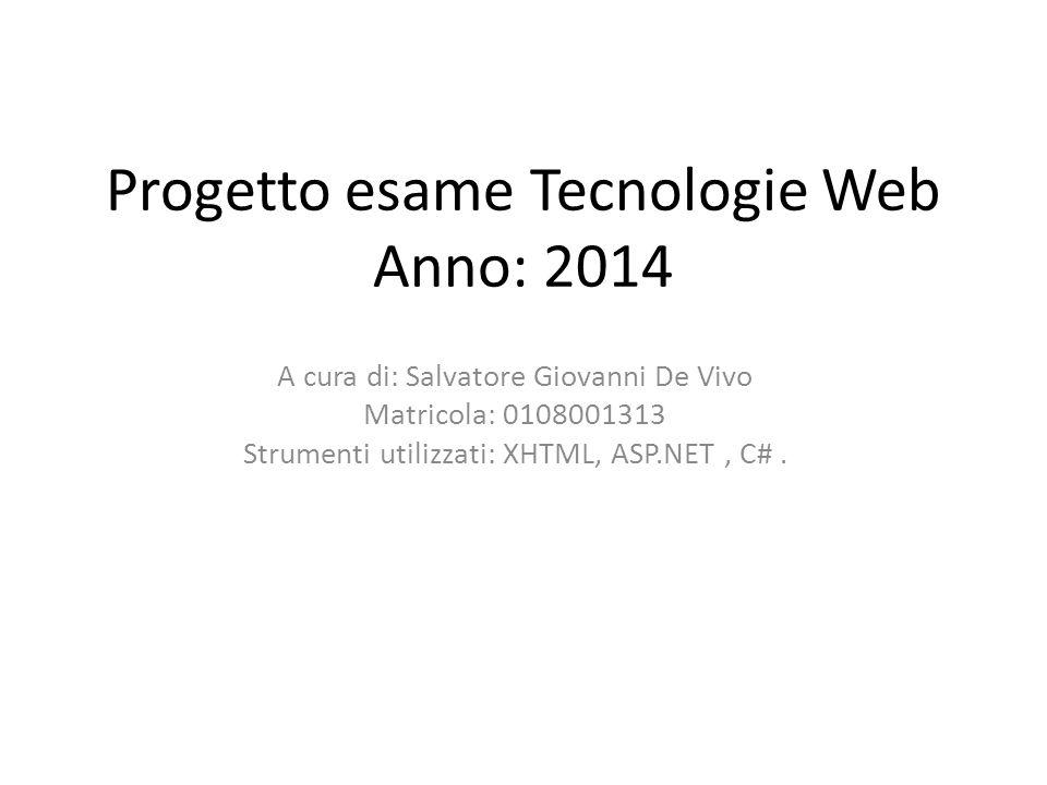 Progetto esame Tecnologie Web Anno: 2014 A cura di: Salvatore Giovanni De Vivo Matricola: 0108001313 Strumenti utilizzati: XHTML, ASP.NET, C#.