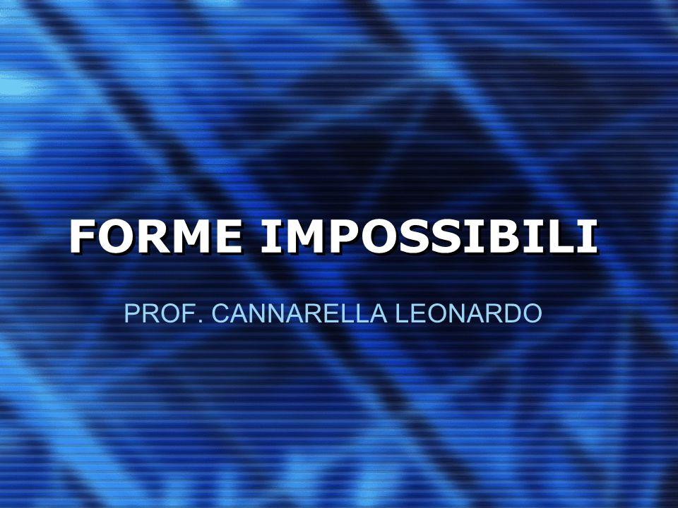 FORME IMPOSSIBILI PROF. CANNARELLA LEONARDO