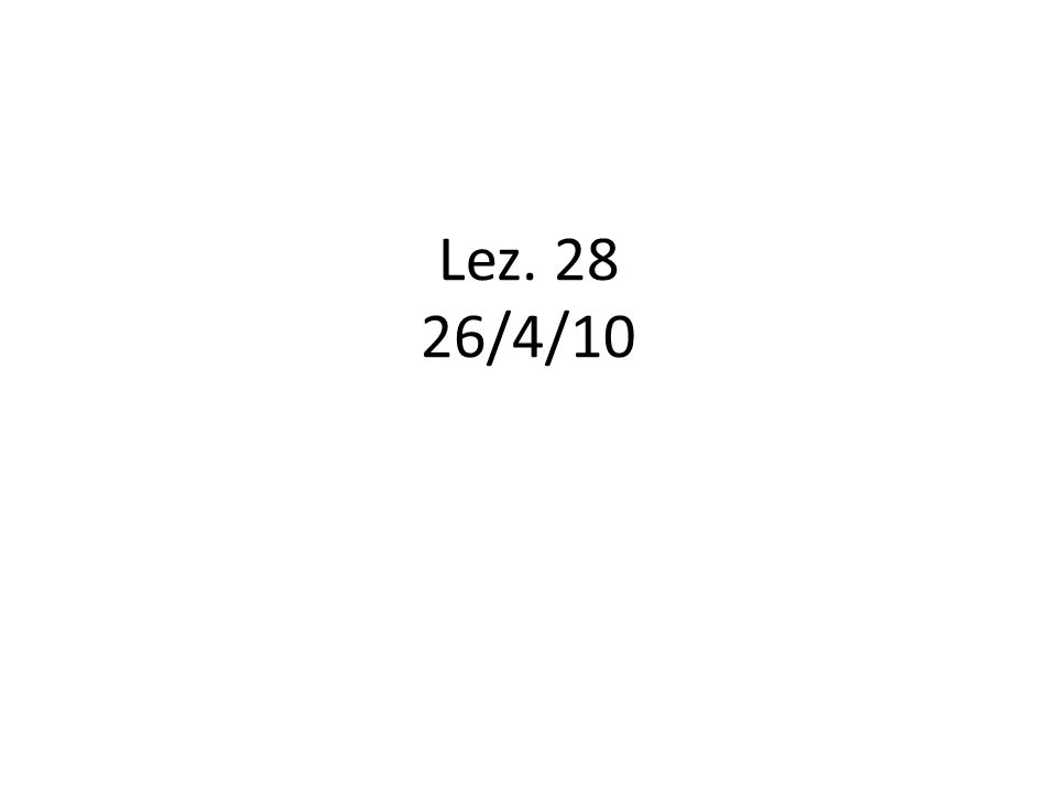 Lez. 28 26/4/10