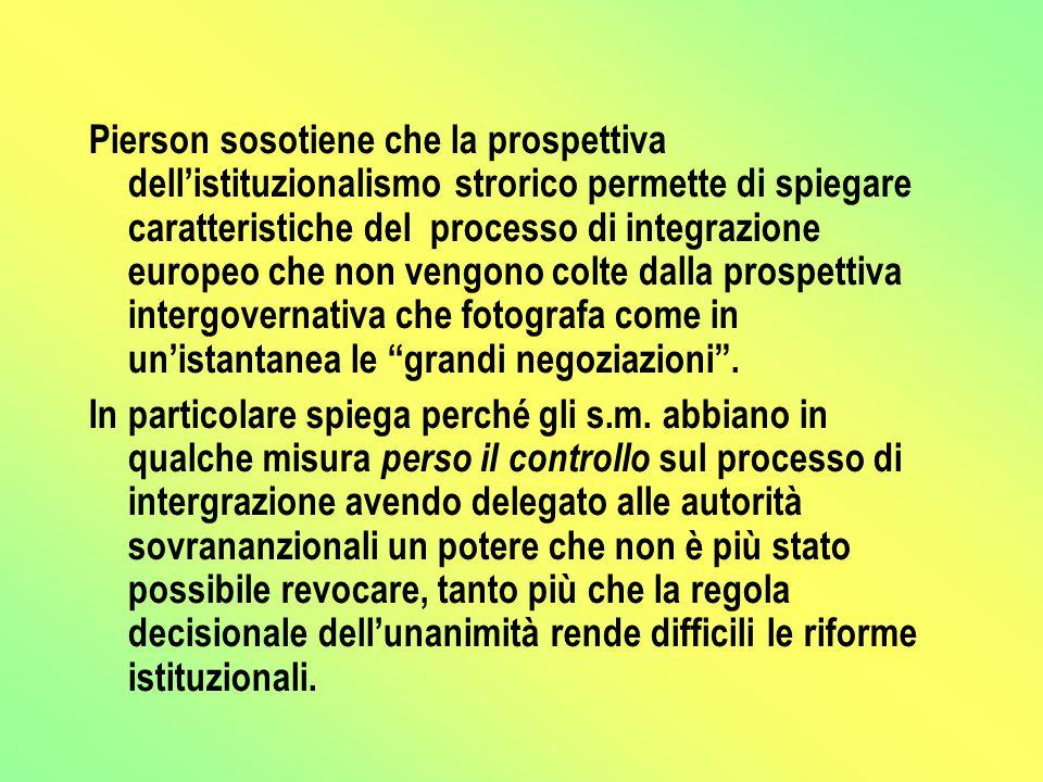 Pierson sosotiene che la prospettiva dell'istituzionalismo strorico permette di spiegare caratteristiche del processo di integrazione europeo che non vengono colte dalla prospettiva intergovernativa che fotografa come in un'istantanea le grandi negoziazioni .