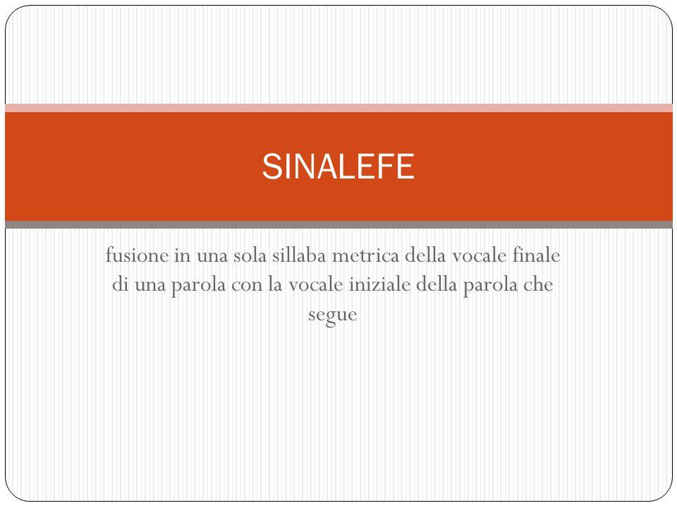 fusione in una sola sillaba metrica della vocale finale di una parola con la vocale iniziale della parola che segue SINALEFE