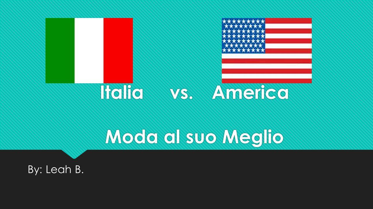 Italia vs.America Moda al suo Meglio Italiavs.America Moda al suo Meglio By: Leah B.