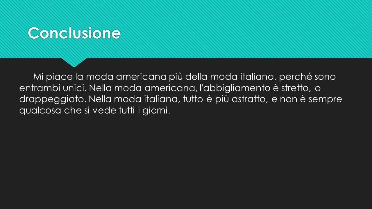 Conclusione Conclusione Mi piace la moda americana più della moda italiana, perché sono entrambi unici. Nella moda americana, l'abbigliamento è strett