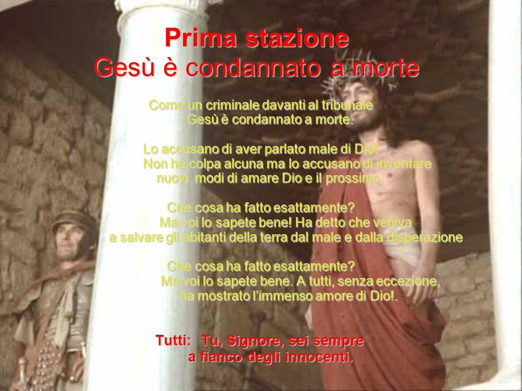 Prima stazione Gesù è condannato a morte Come un criminale davanti al tribunale Come un criminale davanti al tribunale Gesù è condannato a morte. Gesù