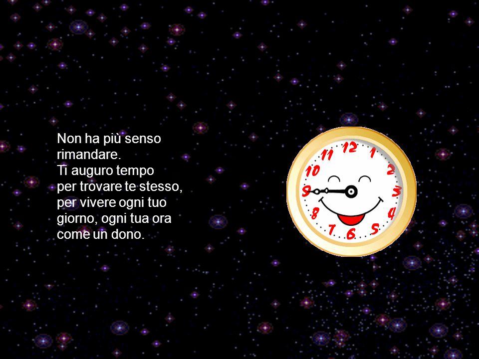 Ti auguro tempo, per sperare nuovamente e per amare.