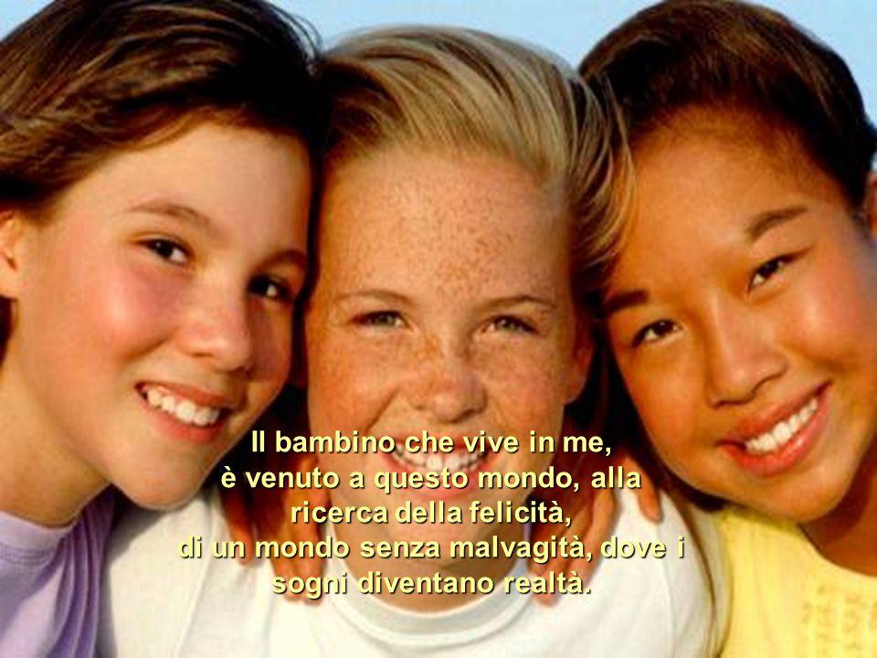 Il bambino che vive in me Testo de Lisiê Silva. Il bambino che vive in me, crede che esiste un mondo, puro di Amore, dove le persone possano vivere me