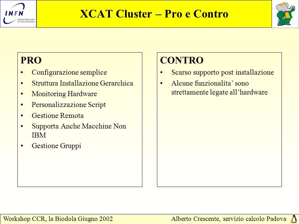 Workshop CCR, la Biodola Giugno 2002Alberto Crescente, servizio calcolo Padova XCAT Cluster – Pro e Contro PRO Configurazione semplice Struttura Insta