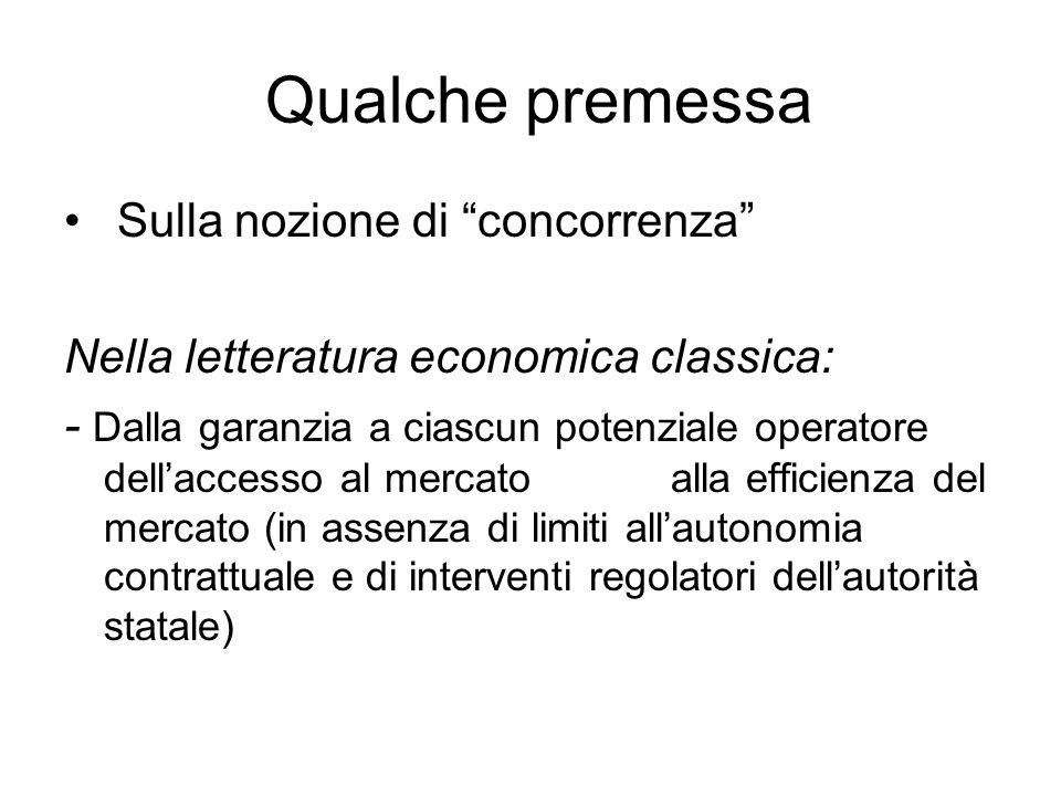 """Qualche premessa Sulla nozione di """"concorrenza"""" Nella letteratura economica classica: - Dalla garanzia a ciascun potenziale operatore dell'accesso al"""