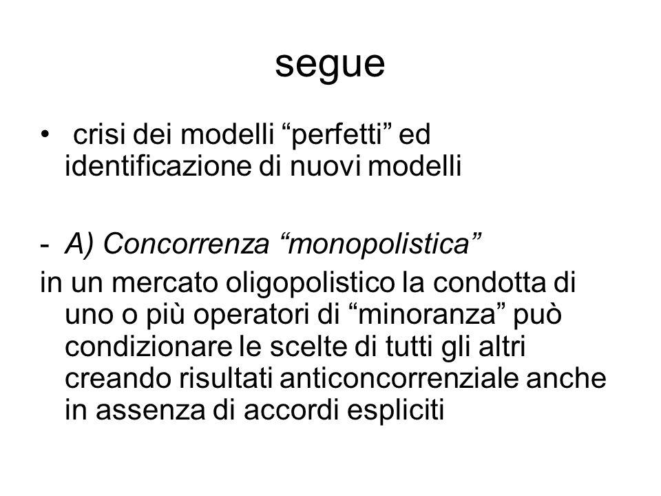 """segue crisi dei modelli """"perfetti"""" ed identificazione di nuovi modelli -A) Concorrenza """"monopolistica"""" in un mercato oligopolistico la condotta di uno"""