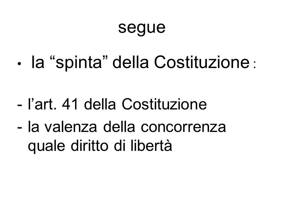 """segue la """"spinta"""" della Costituzione : -l'art. 41 della Costituzione -la valenza della concorrenza quale diritto di libertà"""