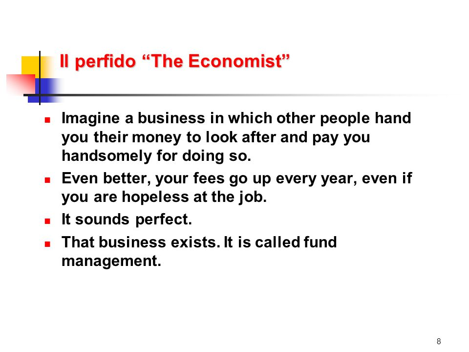 Il perfido The Economist Imagine a business in which other people hand you their money to look after and pay you handsomely for doing so.