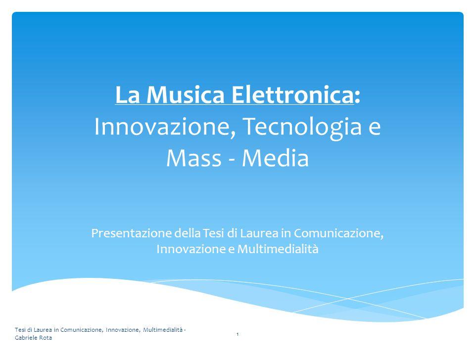 La Musica Elettronica: Innovazione, Tecnologia e Mass - Media Presentazione della Tesi di Laurea in Comunicazione, Innovazione e Multimedialità Tesi d