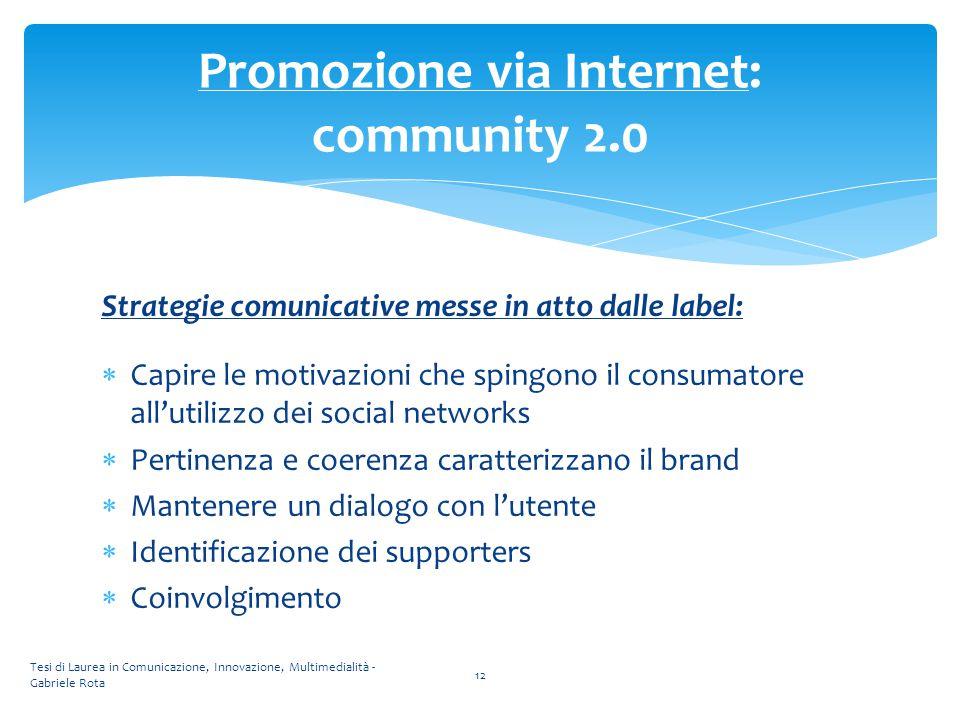 Tesi di Laurea in Comunicazione, Innovazione, Multimedialità - Gabriele Rota 12 Promozione via Internet: community 2.0 Strategie comunicative messe in