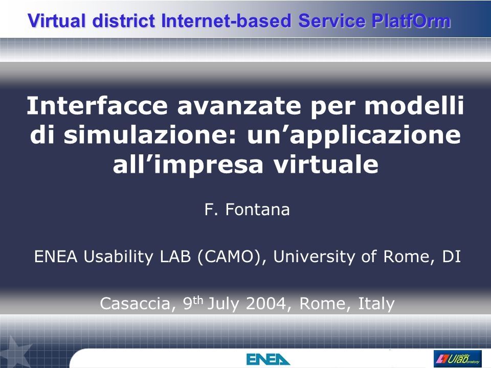 Virtual district Internet-based Service PlatfOrm Il Progetto Node A Application Launcher Network THALES PTII Corba, TCP/IP, RMI ENEA Socket, C++ Java, socket TCP/IP Node B Application Launcher Network Philips YAPI/Sy stem C LIFL/C++ Corba/Or bacus