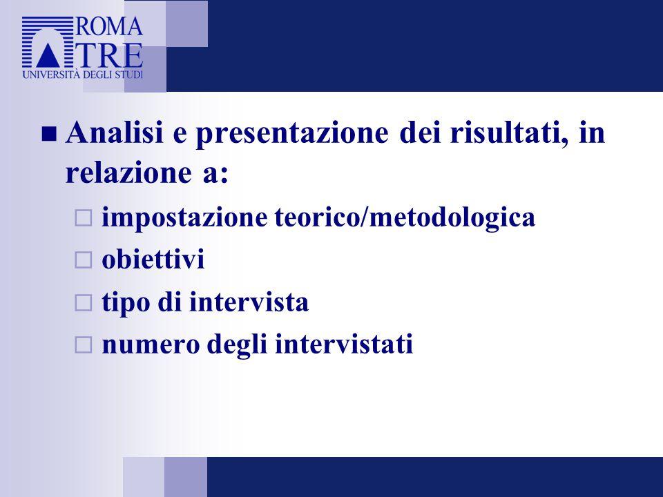 Analisi e presentazione dei risultati, in relazione a:  impostazione teorico/metodologica  obiettivi  tipo di intervista  numero degli intervistat