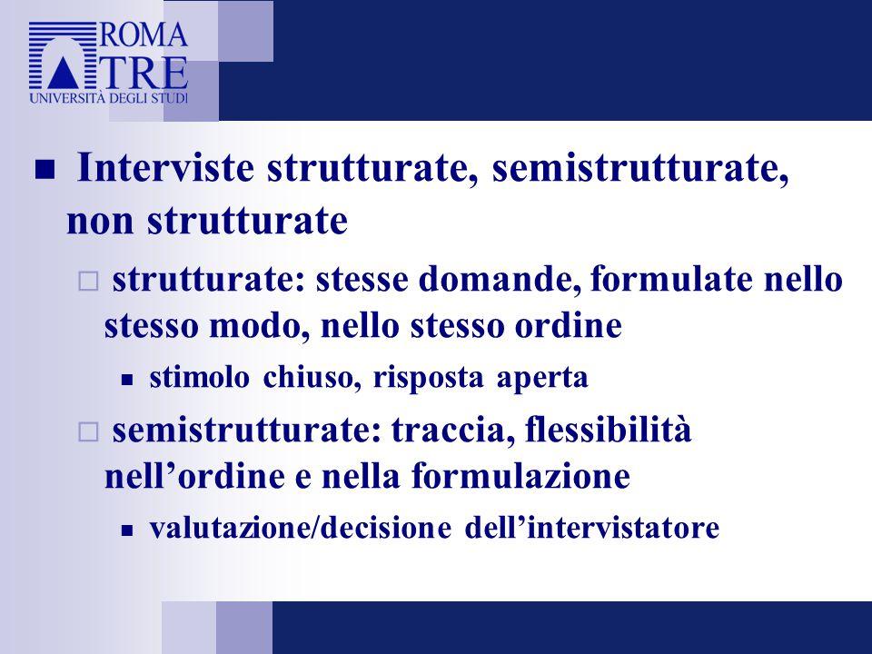 Interviste strutturate, semistrutturate, non strutturate  strutturate: stesse domande, formulate nello stesso modo, nello stesso ordine stimolo chius