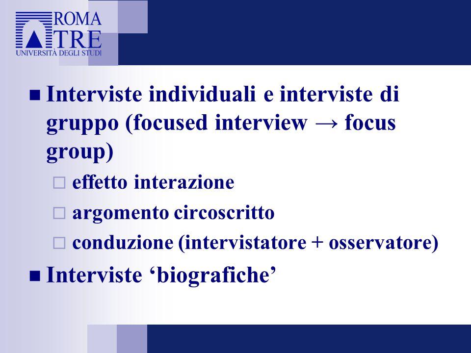 Interviste individuali e interviste di gruppo (focused interview → focus group)  effetto interazione  argomento circoscritto  conduzione (intervist