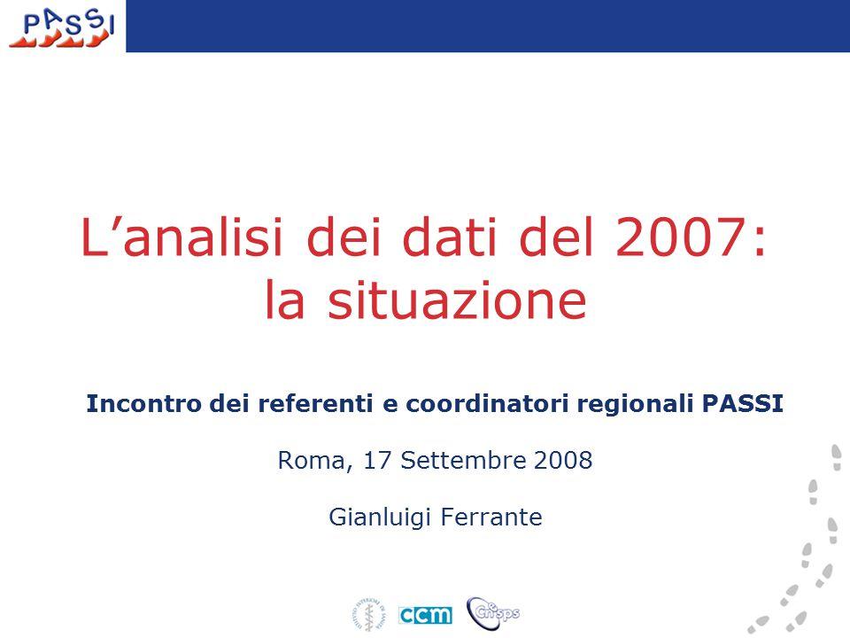 L'analisi dei dati del 2007: la situazione Incontro dei referenti e coordinatori regionali PASSI Roma, 17 Settembre 2008 Gianluigi Ferrante