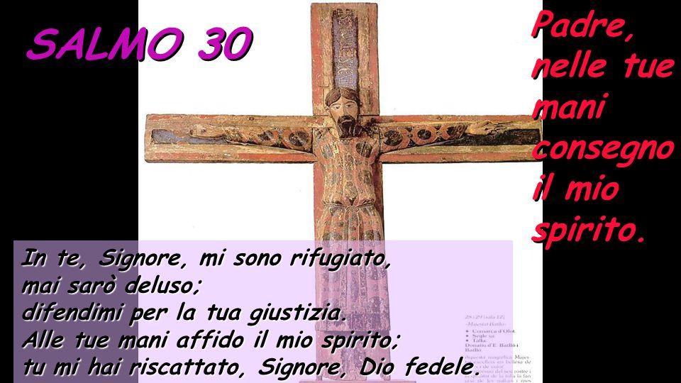 SALMO 30 Padre, nelle tue mani consegno il mio spirito.
