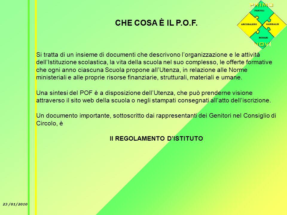 23 /01/2010 CHE COSA È IL P.O.F. Si tratta di un insieme di documenti che descrivono l'organizzazione e le attività dell'Istituzione scolastica, la vi