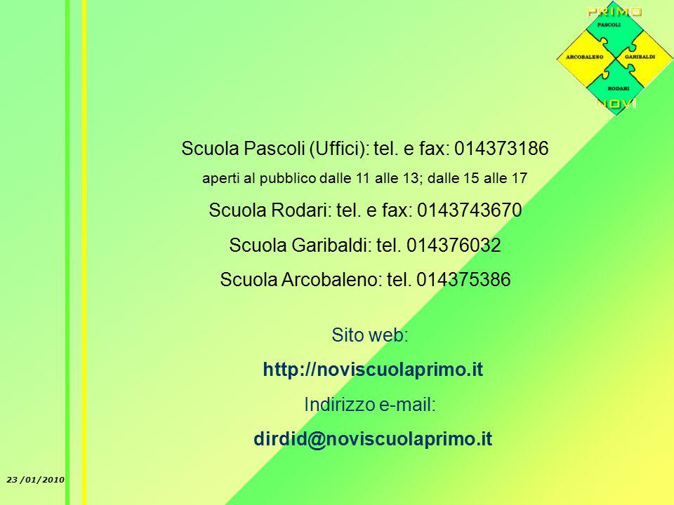 23 /01/2010 Sito web: http://noviscuolaprimo.it Indirizzo e-mail: dirdid@noviscuolaprimo.it Scuola Pascoli (Uffici): tel. e fax: 014373186 aperti al p