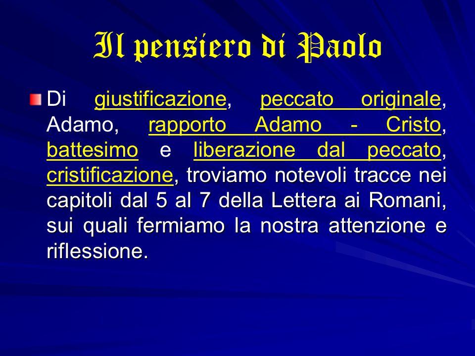 Il pensiero di Paolo, troviamo notevoli tracce nei capitoli dal 5 al 7 della Lettera ai Romani, sui quali fermiamo la nostra attenzione e riflessione.