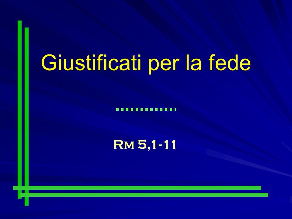 Giustificati per la fede Rm 5,1-11