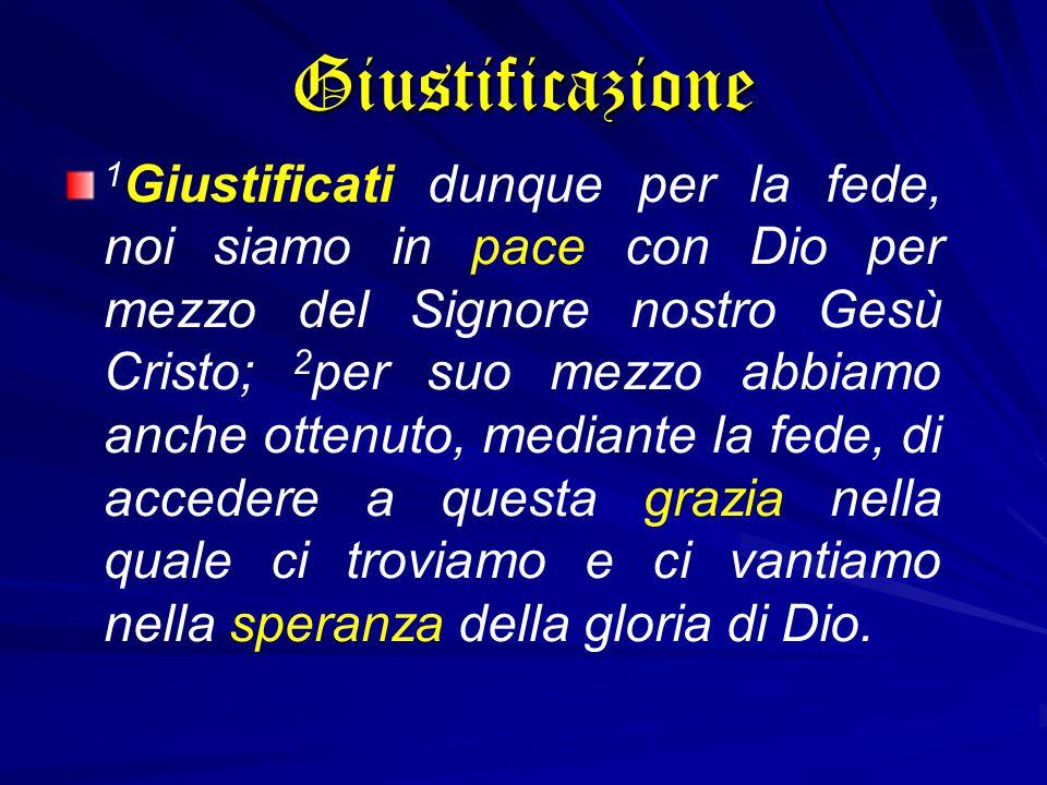 1 Giustificati dunque per la fede, noi siamo in pace con Dio per mezzo del Signore nostro Gesù Cristo; 2 per suo mezzo abbiamo anche ottenuto, mediant