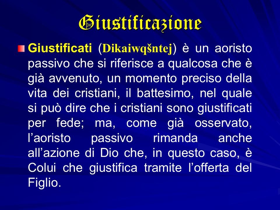 Giustificati (Dikaiwqšntej) è un aoristo passivo che si riferisce a qualcosa che è già avvenuto, un momento preciso della vita dei cristiani, il batte