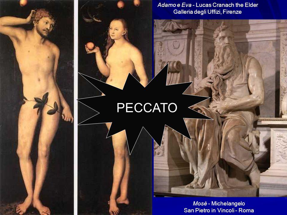 Adamo e Eva - Lucas Cranach the Elder Galleria degli Uffizi, Firenze Mosè - Michelangelo San Pietro in Vincoli - Roma PECCATO