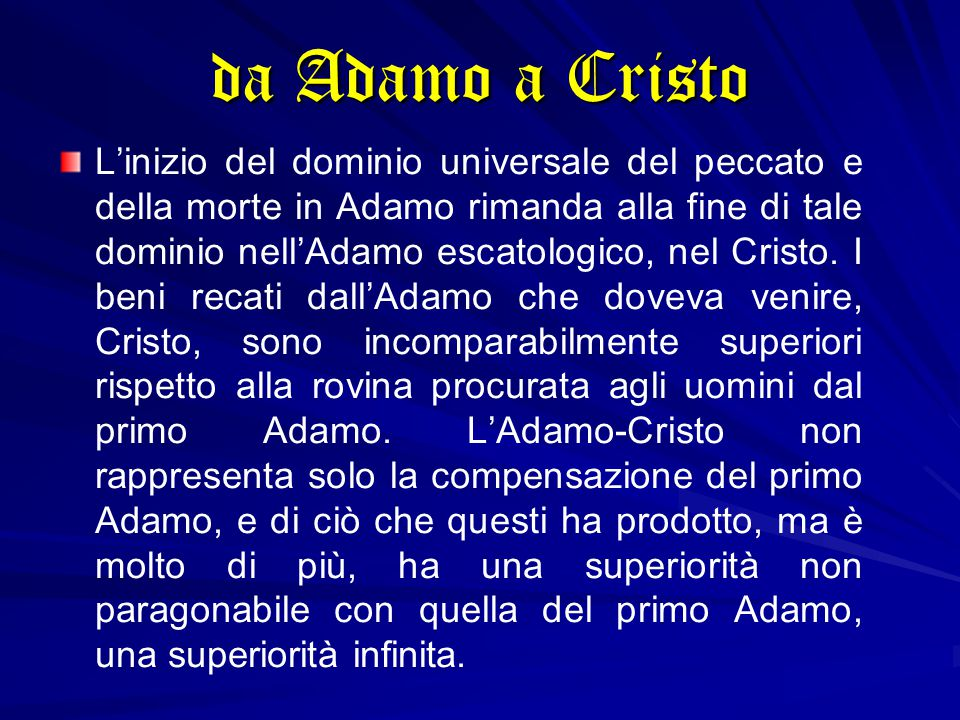 L'inizio del dominio universale del peccato e della morte in Adamo rimanda alla fine di tale dominio nell'Adamo escatologico, nel Cristo. I beni recat