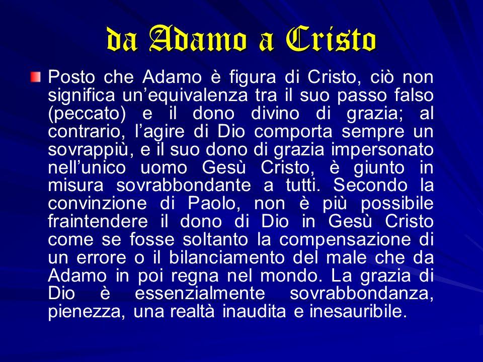 Posto che Adamo è figura di Cristo, ciò non significa un'equivalenza tra il suo passo falso (peccato) e il dono divino di grazia; al contrario, l'agir