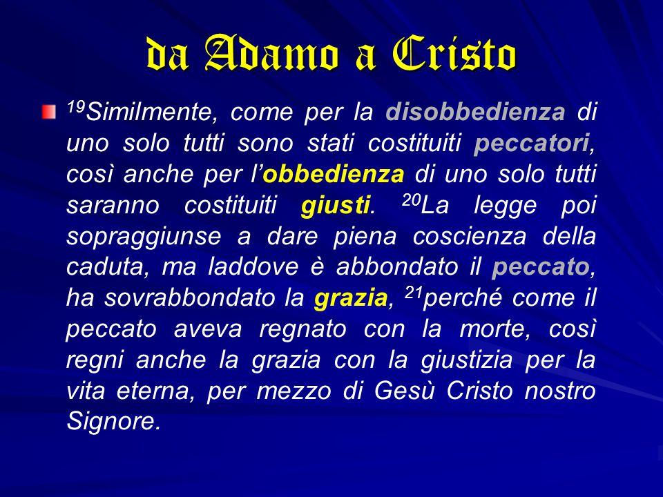 19 Similmente, come per la disobbedienza di uno solo tutti sono stati costituiti peccatori, così anche per l'obbedienza di uno solo tutti saranno costituiti giusti.