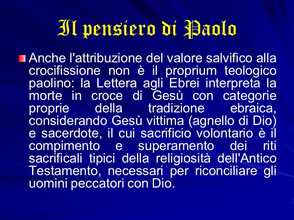 Il pensiero di Paolo Anche l'attribuzione del valore salvifico alla crocifissione non è il proprium teologico paolino: la Lettera agli Ebrei interpret
