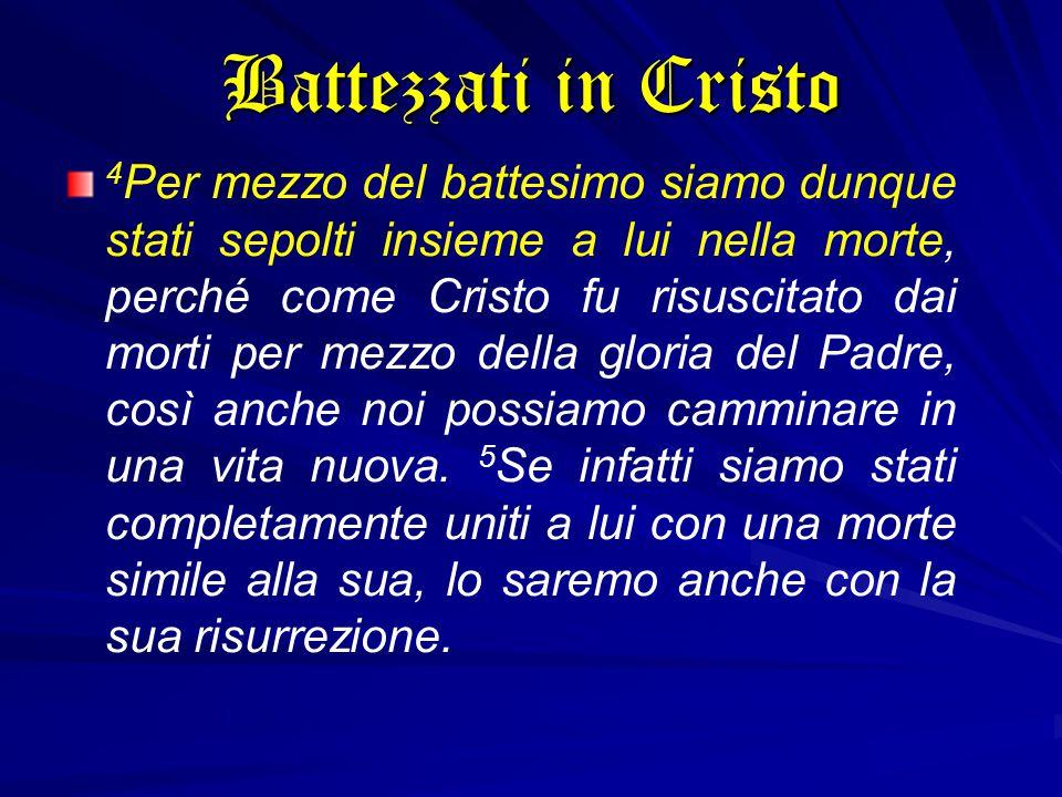4 Per mezzo del battesimo siamo dunque stati sepolti insieme a lui nella morte, perché come Cristo fu risuscitato dai morti per mezzo della gloria del
