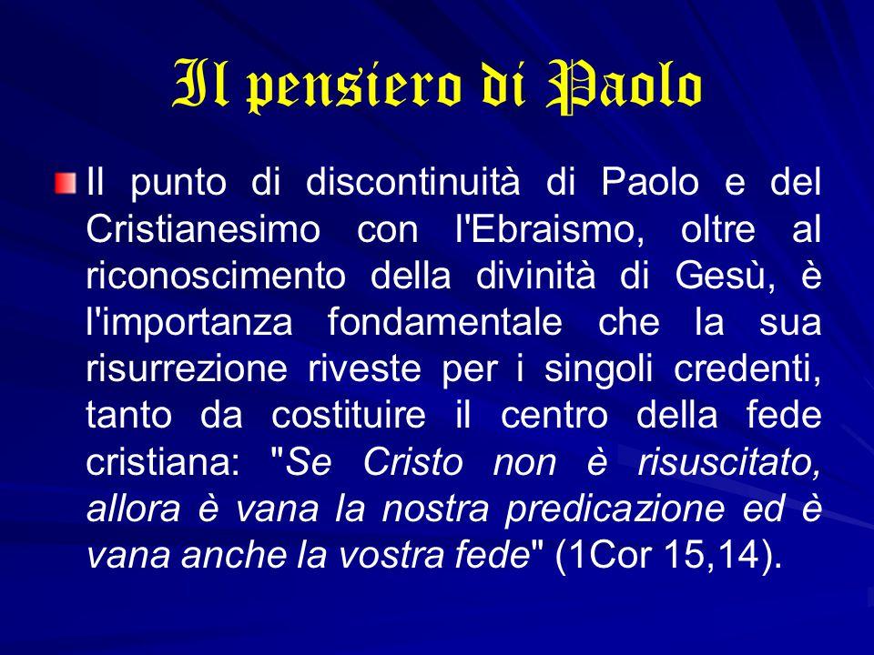Il pensiero di Paolo Il punto di discontinuità di Paolo e del Cristianesimo con l'Ebraismo, oltre al riconoscimento della divinità di Gesù, è l'import