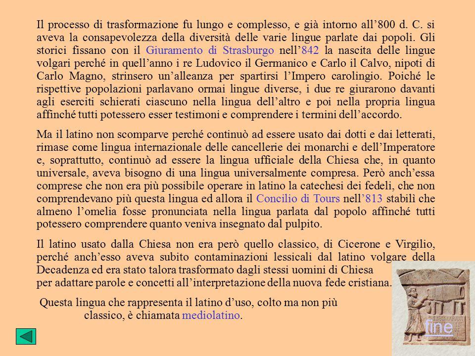 le lingue romanze Spentasi la potenza di Roma con il crollo dell'impero, la lingua parlata subisce una lenta trasformazione per gli influssi sia delle