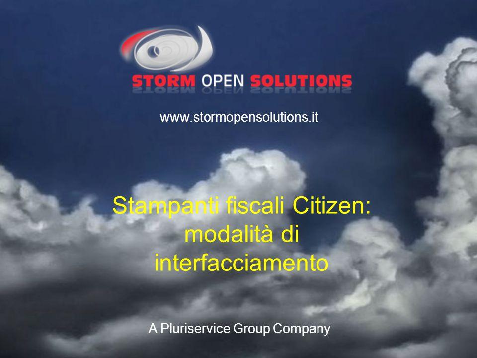 A Pluriservice Group Company www.stormopensolutions.it Stampanti fiscali Citizen: modalità di interfacciamento