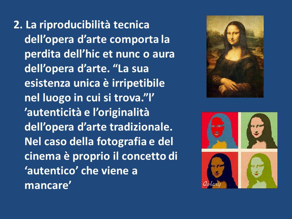 """2. La riproducibilità tecnica dell'opera d'arte comporta la perdita dell'hic et nunc o aura dell'opera d'arte. """"La sua esistenza unica è irripetibile"""