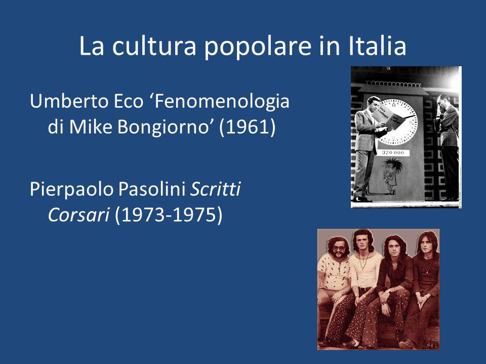La cultura popolare in Italia Umberto Eco 'Fenomenologia di Mike Bongiorno' (1961) Pierpaolo Pasolini Scritti Corsari (1973-1975)